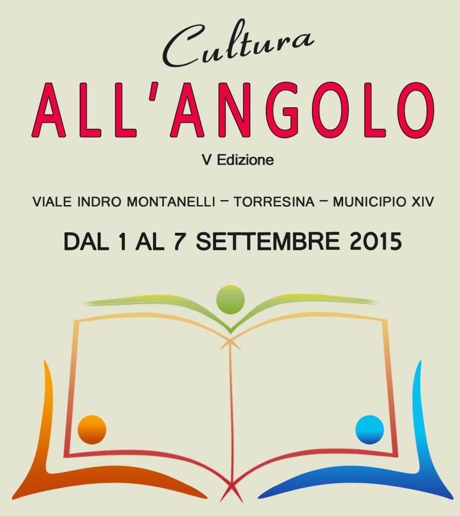 Cultura all'Angolo V Edizione Estate Romana 2015 Dal 1 al 7 settembre 2015 a Torresina